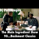 Dj PuffDragon Presents …..The Main Ingredient Show 90….Bashment Classics