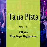Tá na Pista - Vol. 1 ( Edição Pop, Rap e Reggaeton) DJ DU.
