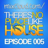There's No Place Like House [ Episode 005 ]