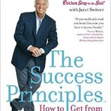 The Success Principles - Jack Canfield - How to Get From Where You Are to Where You Want to Be
