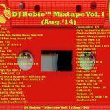 DJ Robie™ Mixtape Vol. 1 (Aug. '14)