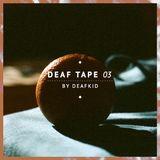 DEAF TAPE #03