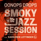 Oonops Drops - Smoky Jazz Session 6