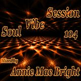Soul Vibe Session 104 Mixed by Annie Mac Bright
