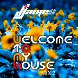 Welcome To My House Mix.2