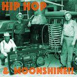 HIP HOP & MOONSHINE!!