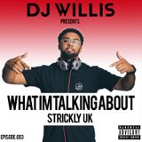 DJ WILLIS | WHAT IM TALKING ABOUT PODCAST | EPISODE 003 | STRICKLY UK | UK HIP HOP & AFRO BASHMENT
