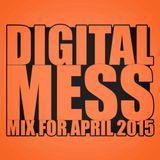 Digital Mess - MIX FOR APRIL 2015