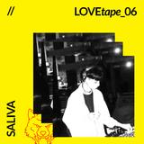 Saliva // LOVEtape 06