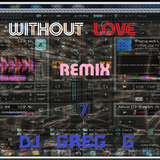Without Love Remix 7