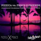 PIZZICA vs. FRNCS X FRIENDS (GUEST MIX by FELIX&DEAN)