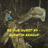 BE OUR GUEST #7 - QUENTIN RENOUF