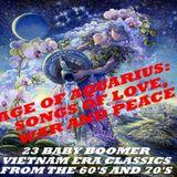 AGE OF AQUARIUS: SONGS OF LOVE, WAR & PEACE: 23 BABY BOOMER VIETNAM ERA CLASSICS (60'S & 70'S)