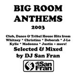 Big Room Anthems 2003 - Club Hits Selected & Mixed by DJ San Fran