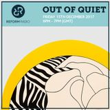 Out Of Quiet pt.45 15th December 2017