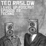 LEVEL UP podcast session with Ted Raslow [episode 22]