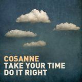 Cosanne - Take Your Time Do It Right