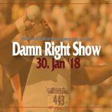 Damn Right Show 30. Jan '18