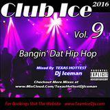 Club Ice 2016 (Vol. 9) .....Bangin' Dat Hip Hop