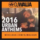 2016 URBAN ANTHEMS #WaliasWeekly @djwaliauk