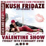 KUSH FRIDAZE EPS 6 CYBER SEX VALENTINE SHOW 16TH FEB 2018
