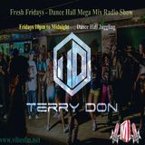 Fresh Fridays - Terry Don's Friday Night Dance Hall Megamix Show on www.vibesfm.net - 02 Feb 2018