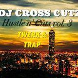 DJ CROSS CUTZ - Hustle N' Cuts Vol.3 - Trap & Twerk 2016