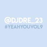@DJDRE_23 - #YeahYouVol9