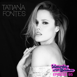 Tatiana Fontes / Episode 95