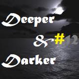 DEEPER & DARKER (PODCAST 12)