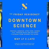 The Friday Residency Live - Downtown Science - 17/05/19