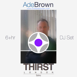 Ade Brown: THIRST, Soho - 6hr Set 2015 -01-03