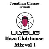 Jonathan Ulysses Presents Ulybug Ibiza Club House Mix 2016 Volume   1