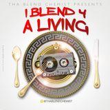 I Blend 4 A Living (New Blends) Pt.1