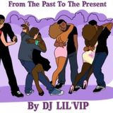 From The Past To The Present By DJ LIL'VIP