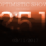 Dj Kwassa's  Optimistic Show #251 - 03/11/2017