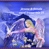 Jérome & Female Vocal Trance Mix 31