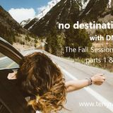 no destination w/ DMuzick  (The Fall Session Part 1 & 2)
