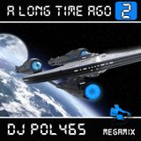DJ POL465 - A Long Time Ago 2