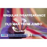 Ten Tales: The Singular Disappearance of the Old Man From Jumbo
