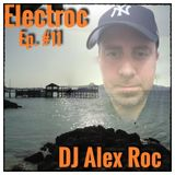 "DJ Alex Roc presents ""Electroc"" Episode 11"