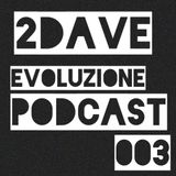 2Dave - Evoluzione Podcast 003