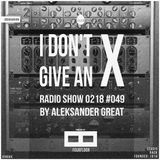 [IDGAX049] I Don't Give An X radio show by Aleksander Great