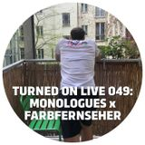 Turned On Live 049: Monologues x Farbfernseher 04.17