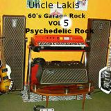 Uncle Lakis : 60's garage rock vol 5 ( 2 hours of garage , and psychedelic rock )