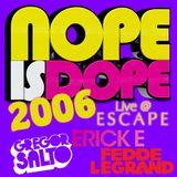 Nope Is Dope '06- Erick E Ft. Gregor Salto & Fedde Le Grand Live @ Escape