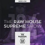 The RAW HOUSE SUPREME - Show #184 (Hosted by The Rawsoul w/ guest The Zohar)