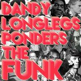 Dandy Longlegs Ponders the Funk