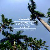 I am Music!-Tropical Love -mixed by Banri Jackin