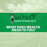 MMS086: What Does Wealth Mean to You?